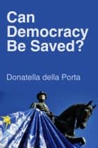 Can Democracy Be Saved? ebook by Donatella della Porta