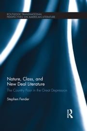 Nature, Class, and New Deal Literature - The Country Poor in the Great Depression ebook by Stephen Fender