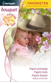 Papa' s prinsesje ; Papa' s trots ; Papa' s droom - Plotseling papa ebook by Rebecca Winters