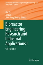 Bioreactor Engineering Research and Industrial Applications I - Cell Factories ebook by Qin Ye,Jie Bao,Jian-Jiang Zhong