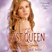 The Faerie Path #2: The Lost Queen - Book Two of The Faerie Path audiobook by Frewin Jones