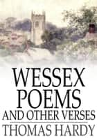 Wessex Poems and Other Verses ebook by Thomas Hardy