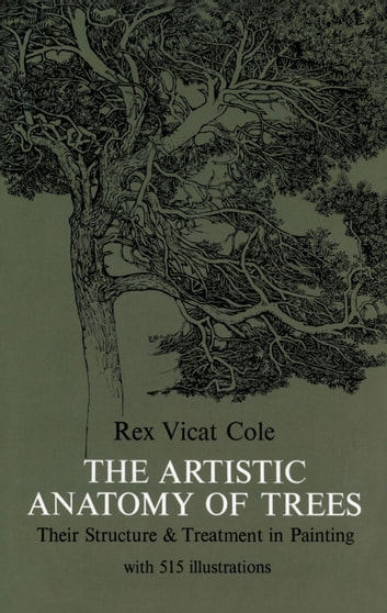 The Artistic Anatomy of Trees ebook by Rex V. Cole