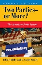 Two Parties--or More? ebook by John F Bibby,L. Sandy Maisel