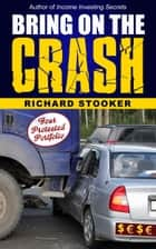 Bring On The Crash! A 3-Step Practical Survival Guide: Prepare for Economic Collapse and Come Out Wealthier ebook by Richard Stooker