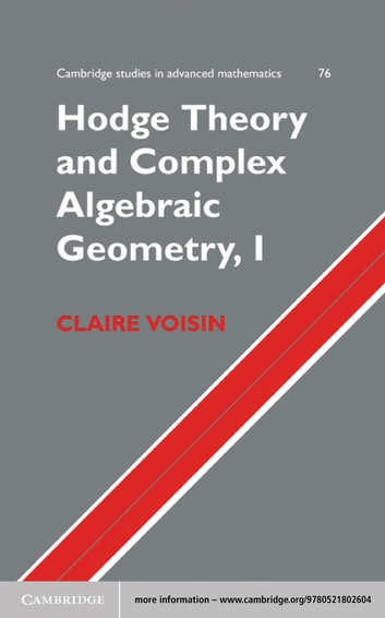 Hodge Theory and Complex Algebraic Geometry I: Volume 1 ebook by Claire Voisin