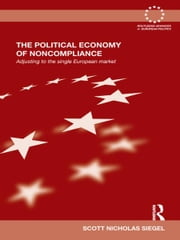 The Political Economy of Noncompliance - Adjusting to the Single European Market ebook by Scott Siegel