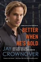 Better When He's Bold ebook by Jay Crownover
