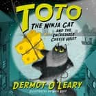 Toto the Ninja Cat and the Incredible Cheese Heist - Book 2 livre audio by Dermot O'Leary, Nick East, Dermot O'Leary