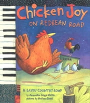 Chicken Joy on Redbean Road - A Bayou Country Romp ebook by Jacqueline Briggs Martin, Melissa Sweet