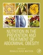 Nutrition in the Prevention and Treatment of Abdominal Obesity ebook by Ronald Ross Watson