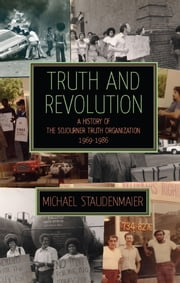 Truth and Revolution - A History of the Sojourner Truth Organization, 1969-1986 ebook by Michael Staudenmaier,John H. Bracey Jr.