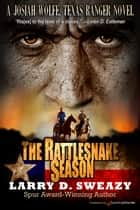 The Rattlesnake Season ebook by Larry D. Sweazy