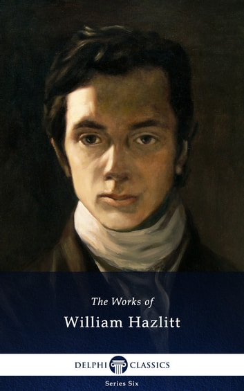 Collected Works of William Hazlitt (Delphi Classics) ebook by William Hazlitt,Delphi Classics