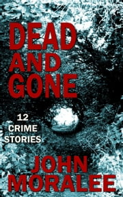 Dead and Gone ebook by John Moralee