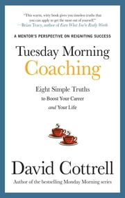 Tuesday Morning Coaching: Eight Simple Truths to Boost Your Career and Your Life ebook by David Cottrell
