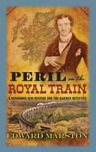Peril on the Royal Train - The bestselling Victorian mystery series ebook by Edward Marston