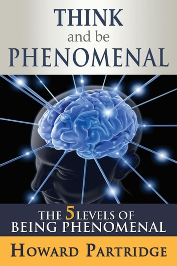 Think and Be Phenomenal ebook by Howard Partridge