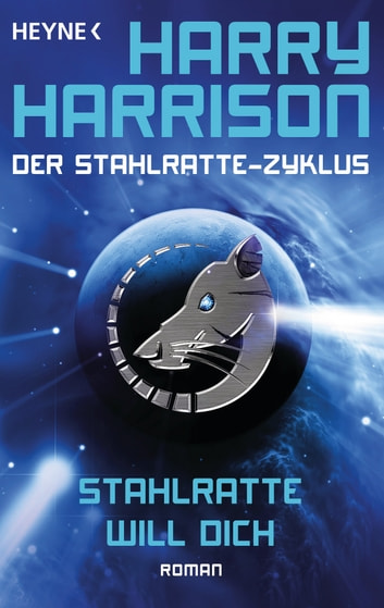 Stahlratte will dich - Der Stahlratte-Zyklus - Band 6 - Roman ebook by Harry Harrison