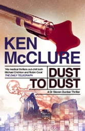 Dust to Dust - A Dr Steven Dunbar Thriller: Book 8 ebook by Ken McClure