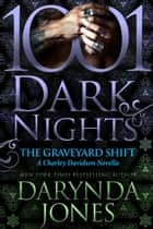 The Graveyard Shift: A Charley Davidson Novella ebook by