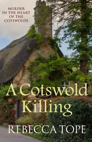A Cotswold Killing - Murder in the heart of the Cotswolds ebook by Rebecca Tope
