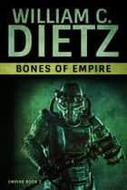 Bones of Empire ebook by William C. Dietz