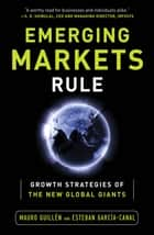 Emerging Markets Rule: Growth Strategies of the New Global Giants ebook by Mauro Guillen,Esteban Garcia-Canal