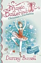 Christmas in Enchantia (Magic Ballerina) ebook by Darcey Bussell