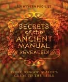 Secrets of the Ancient Manual Revealed - Every Dragon Slayer's Guide to the Bible ebook by Sir Wyvern Pugilist