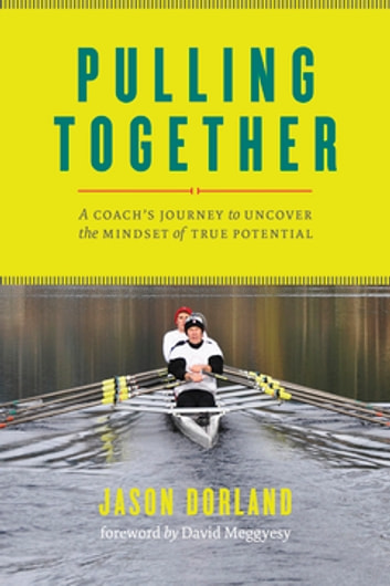 Pulling Together - A Coach's Journey to Uncover the Mindset of True Potential ebook by Jason Dorland