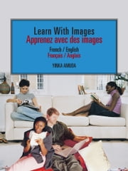 Learn With Images // Apprenez avec des images - French / English // Français / Anglais ebook by Yinka Amuda