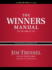 The Winners Manual - For the Game of Life ebook by Jim Tressel,Chris Fabry,John Maxwell