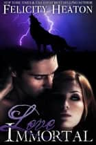 Love Immortal - A Vampire Romance Novel ebook by Felicity Heaton