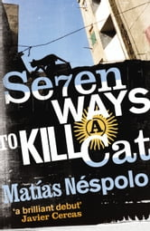 Seven Ways to Kill a Cat ebook by Matias Nespolo
