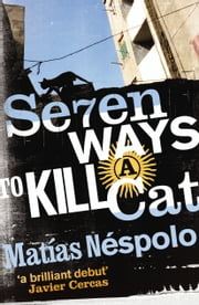 Seven Ways to Kill a Cat ebook by Matias Nespolo,Frank Wynne