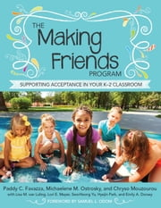 The Making Friends Program - Supporting Acceptance in Your K–2 Classroom ebook by Paddy C. Favazza, Ed.D.,Michaelene M. Ostrosky Ph.D.,Chryso Mouzourou, Ph.D.,Samuel Odom Ph.D.,Emily A. Dorsey, M.Ed.,Lori E. Meyer, Ph.D.,Hyejin Park, Ph.D.,Lisa M. van Luling, Psy.D.,SeonYeong Yu, Ph.D.