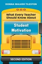 What Every Teacher Should Know About Student Motivation ebook by Donna E. Walker Tileston
