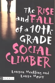 The Rise and Fall of a 10th-Grade Social Climber ebook by Lauren Mechling,Laura Moser