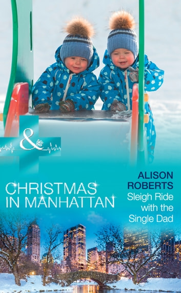 Sleigh Ride With The Single Dad (Mills & Boon Medical) (Christmas in Manhattan, Book 1) ebook by Alison Roberts