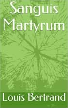 Sanguis Martyrum ebook by Louis Bertrand