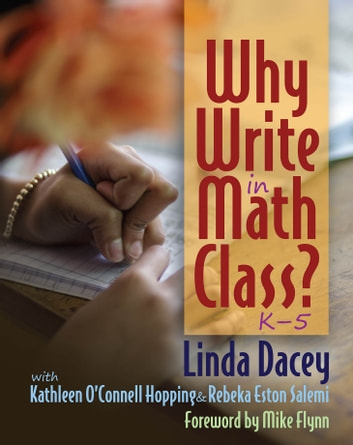 Why Write in Math Class? 電子書籍 by Linda Dacey,Rebeka Eston Salemi,Kathleen O'Connell
