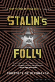 Stalin's Folly - The Tragic First Ten Days of WWII on the Eastern Front ebook by Constantine Pleshakov