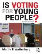 Is Voting for Young People? ebook by Martin P. Wattenberg