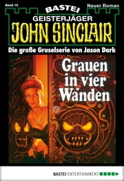 John Sinclair - Folge 0015 - Grauen in vier Wänden ebook by Jason Dark