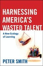 Harnessing America's Wasted Talent ebook by Peter Smith
