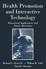 Health Promotion and Interactive Technology - Theoretical Applications and Future Directions ebook by Richard L. Street,William R. Gold,Timothy R. Manning