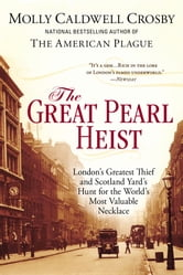 The Great Pearl Heist - London's Greatest Thief and Scotland Yard's Hunt for the World's Most Valuable N ecklace ebook by Molly Caldwell Crosby