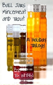 Ball Jars, Mincemeat and Trout ebook by TG Within