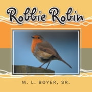 Robbie Robin ebook by M. L. Boyer Sr.